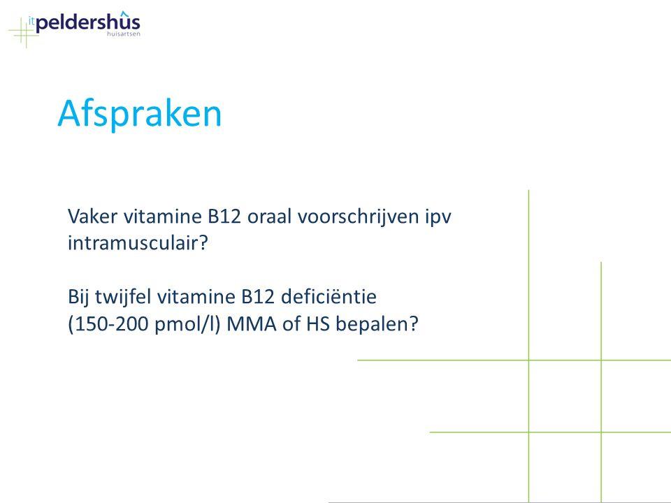 Afspraken Vaker vitamine B12 oraal voorschrijven ipv intramusculair? Bij twijfel vitamine B12 deficiëntie (150-200 pmol/l) MMA of HS bepalen?