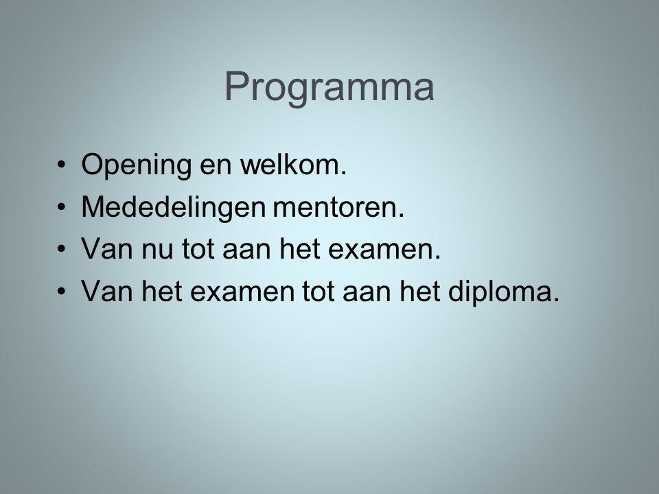 Programma Opening en welkom. Mededelingen mentoren. Van nu tot aan het examen. Van het examen tot aan het diploma.