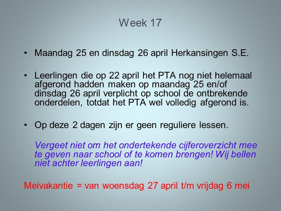 Week 17 Maandag 25 en dinsdag 26 april Herkansingen S.E. Leerlingen die op 22 april het PTA nog niet helemaal afgerond hadden maken op maandag 25 en/o
