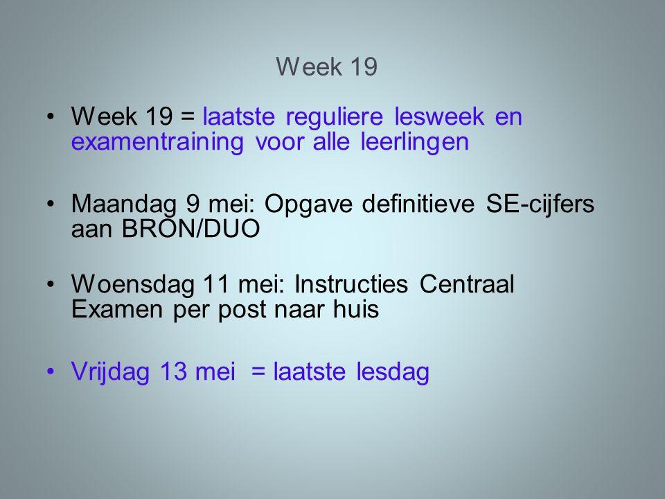 Week 19 Week 19 = laatste reguliere lesweek en examentraining voor alle leerlingen Maandag 9 mei: Opgave definitieve SE-cijfers aan BRON/DUO Woensdag