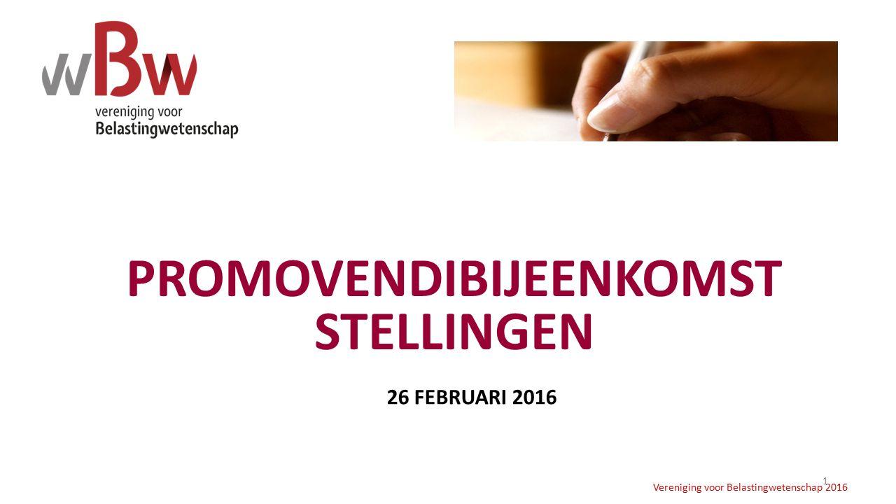 PROMOVENDIBIJEENKOMST STELLINGEN Vereniging voor Belastingwetenschap 2016 1 26 FEBRUARI 2016