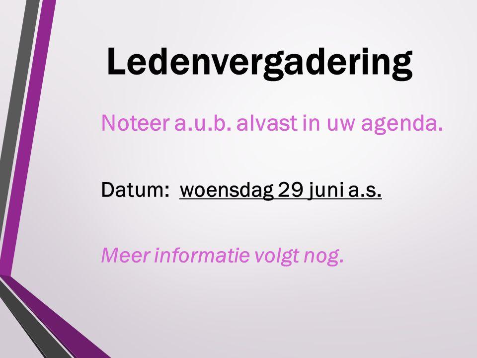 Ledenvergadering Noteer a.u.b. alvast in uw agenda. Datum: woensdag 29 juni a.s. Meer informatie volgt nog.