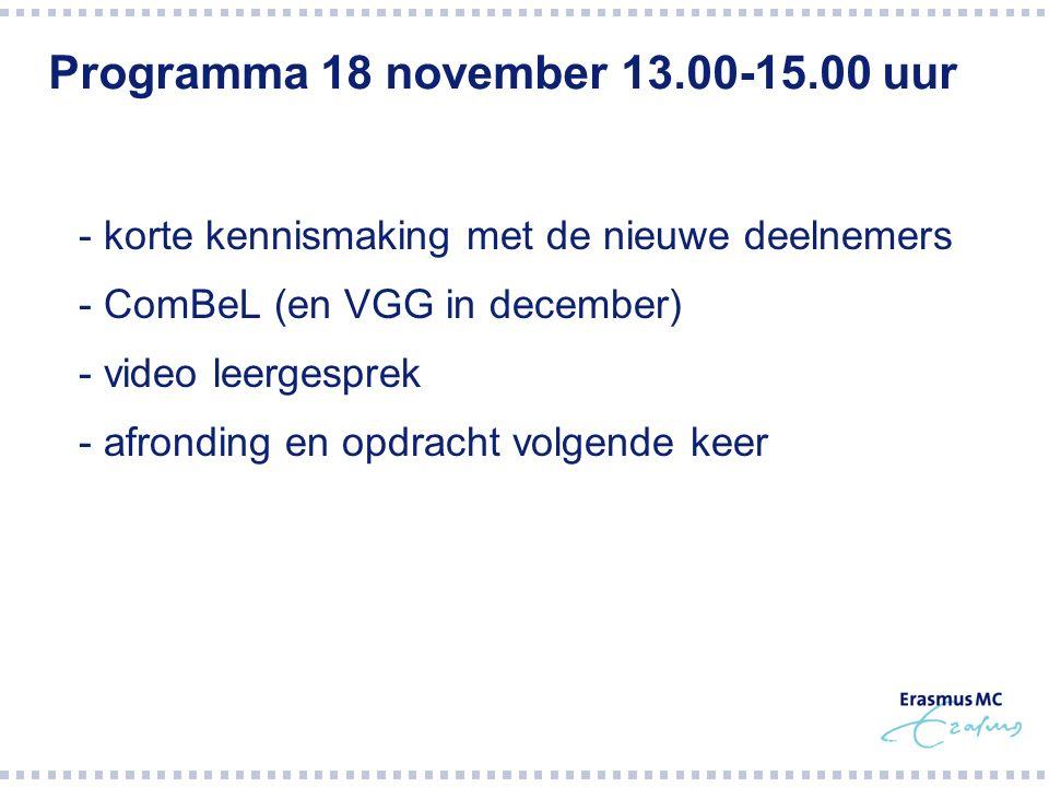 Programma 18 november 13.00-15.00 uur  - korte kennismaking met de nieuwe deelnemers  - ComBeL (en VGG in december)  - video leergesprek  - afronding en opdracht volgende keer