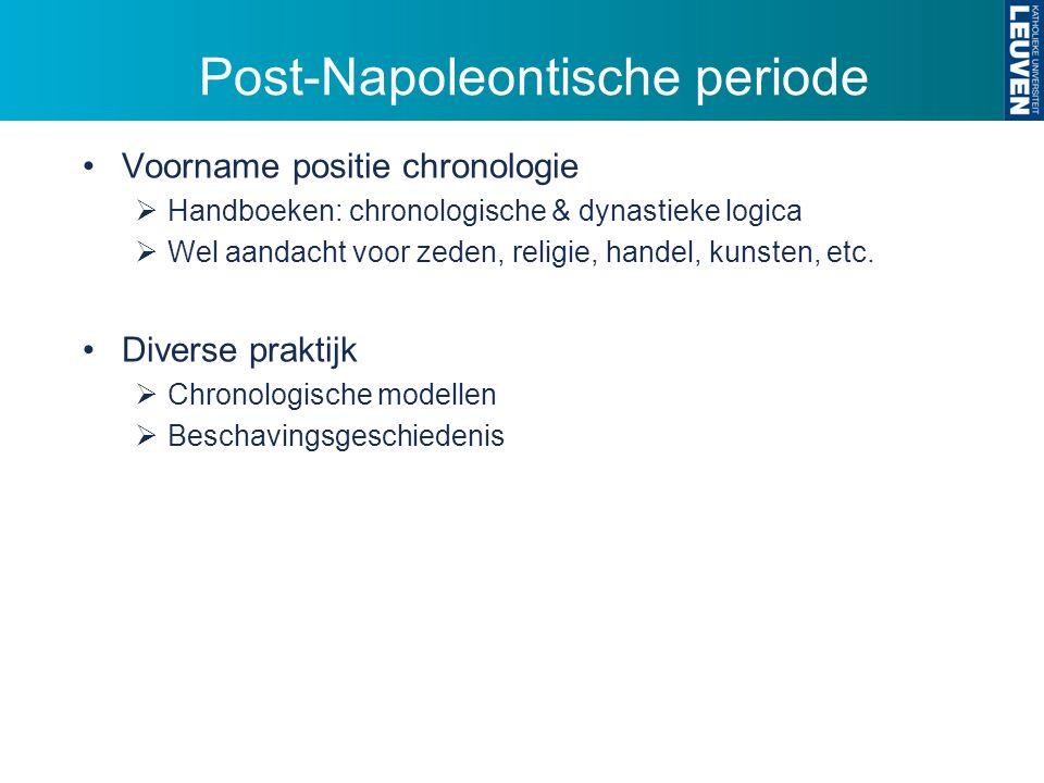 Post-Napoleontische periode Voorname positie chronologie  Handboeken: chronologische & dynastieke logica  Wel aandacht voor zeden, religie, handel, kunsten, etc.