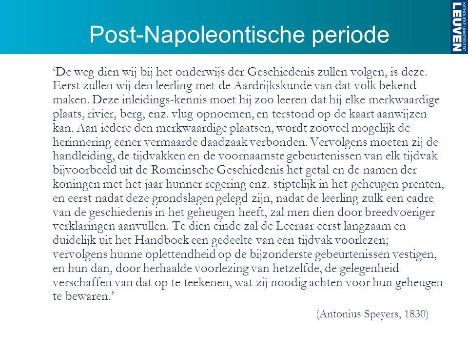 Post-Napoleontische periode 'De weg dien wij bij het onderwijs der Geschiedenis zullen volgen, is deze.