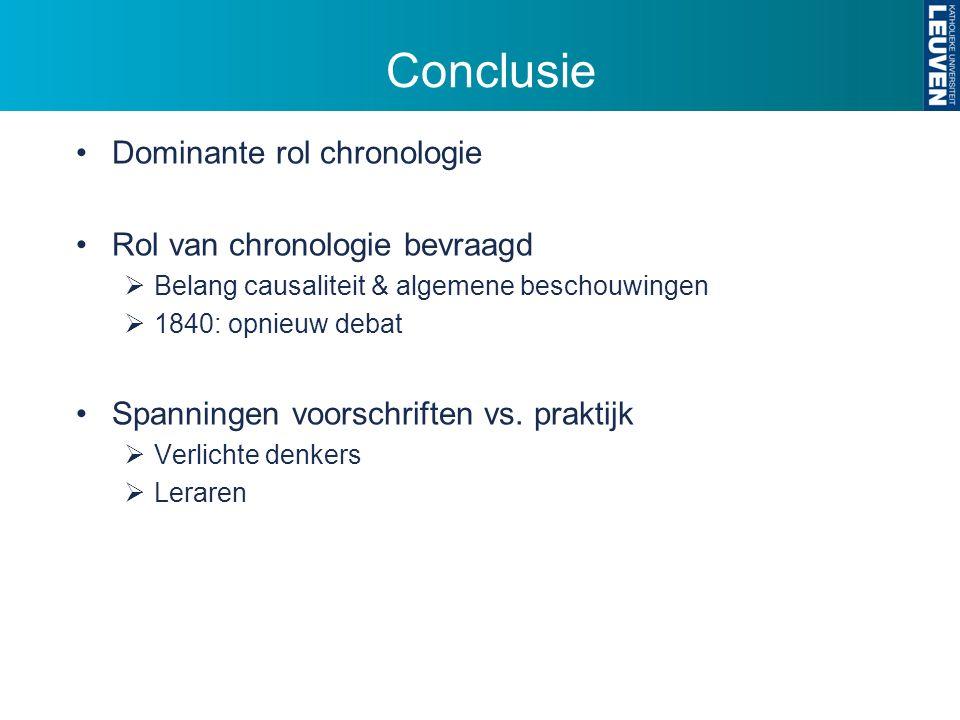Conclusie Dominante rol chronologie Rol van chronologie bevraagd  Belang causaliteit & algemene beschouwingen  1840: opnieuw debat Spanningen voorschriften vs.