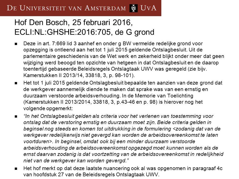 Hof Den Bosch, 25 februari 2016, ECLI:NL:GHSHE:2016:705, de G grond Deze in art. 7:669 lid 3 aanhef en onder g BW vermelde redelijke grond voor opzegg