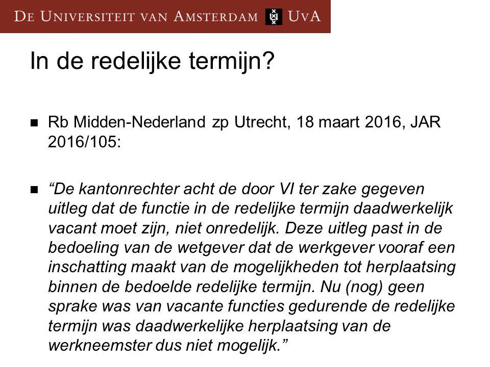 """In de redelijke termijn? Rb Midden-Nederland zp Utrecht, 18 maart 2016, JAR 2016/105: """"De kantonrechter acht de door VI ter zake gegeven uitleg dat de"""