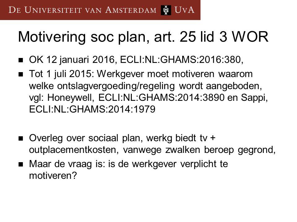 Motivering soc plan, art. 25 lid 3 WOR OK 12 januari 2016, ECLI:NL:GHAMS:2016:380, Tot 1 juli 2015: Werkgever moet motiveren waarom welke ontslagvergo
