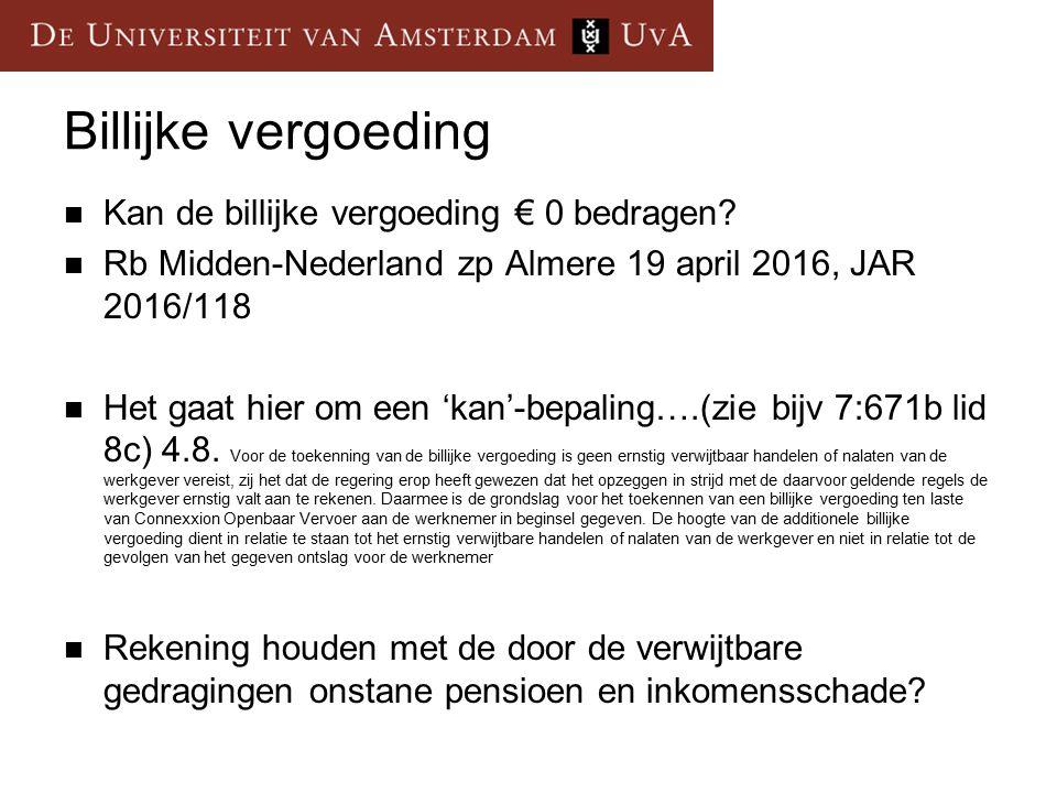 Billijke vergoeding Kan de billijke vergoeding € 0 bedragen? Rb Midden-Nederland zp Almere 19 april 2016, JAR 2016/118 Het gaat hier om een 'kan'-bepa