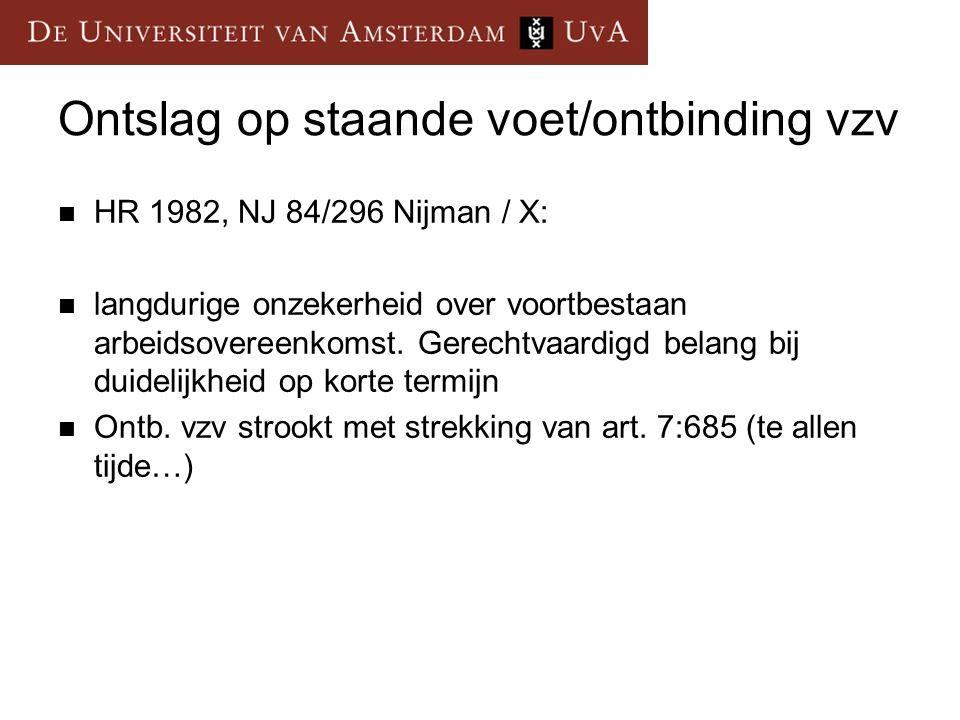 Ontslag op staande voet/ontbinding vzv HR 1982, NJ 84/296 Nijman / X: langdurige onzekerheid over voortbestaan arbeidsovereenkomst. Gerechtvaardigd be