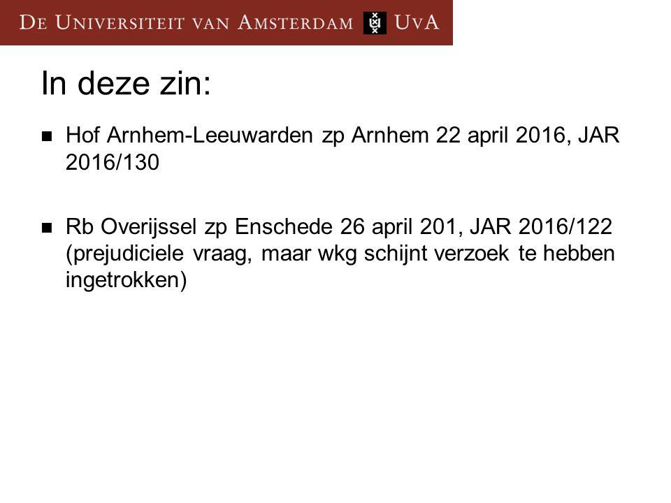 In deze zin: Hof Arnhem-Leeuwarden zp Arnhem 22 april 2016, JAR 2016/130 Rb Overijssel zp Enschede 26 april 201, JAR 2016/122 (prejudiciele vraag, maa