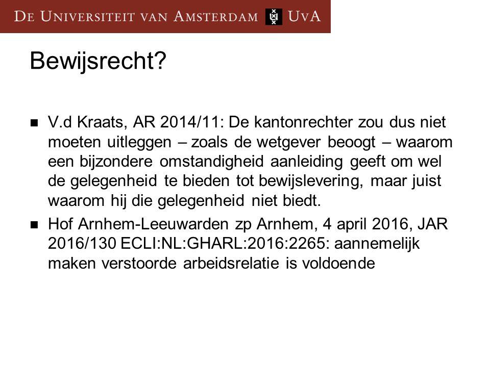 Bewijsrecht? V.d Kraats, AR 2014/11: De kantonrechter zou dus niet moeten uitleggen – zoals de wetgever beoogt – waarom een bijzondere omstandigheid a