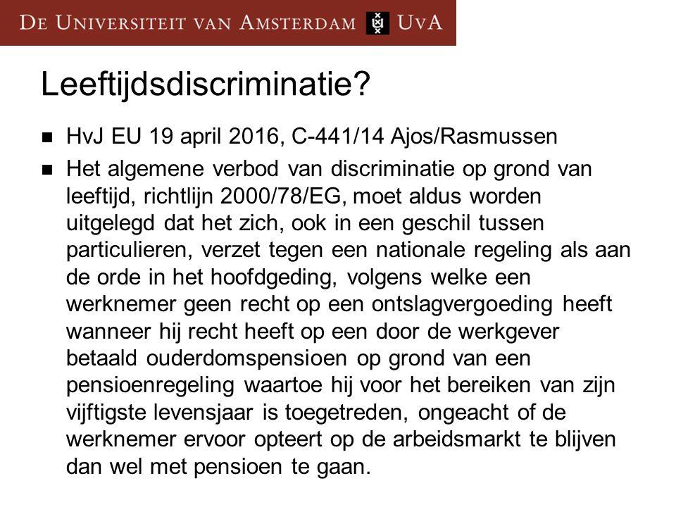 Leeftijdsdiscriminatie? HvJ EU 19 april 2016, C-441/14 Ajos/Rasmussen Het algemene verbod van discriminatie op grond van leeftijd, richtlijn 2000/78/E