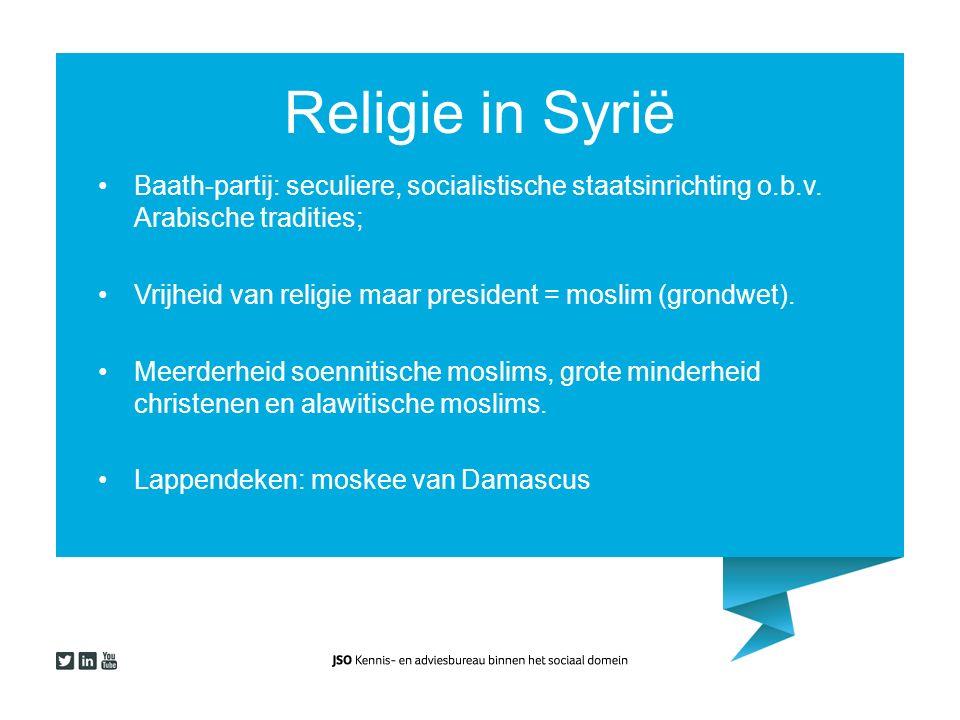 Religie in Syrië Baath-partij: seculiere, socialistische staatsinrichting o.b.v. Arabische tradities; Vrijheid van religie maar president = moslim (gr