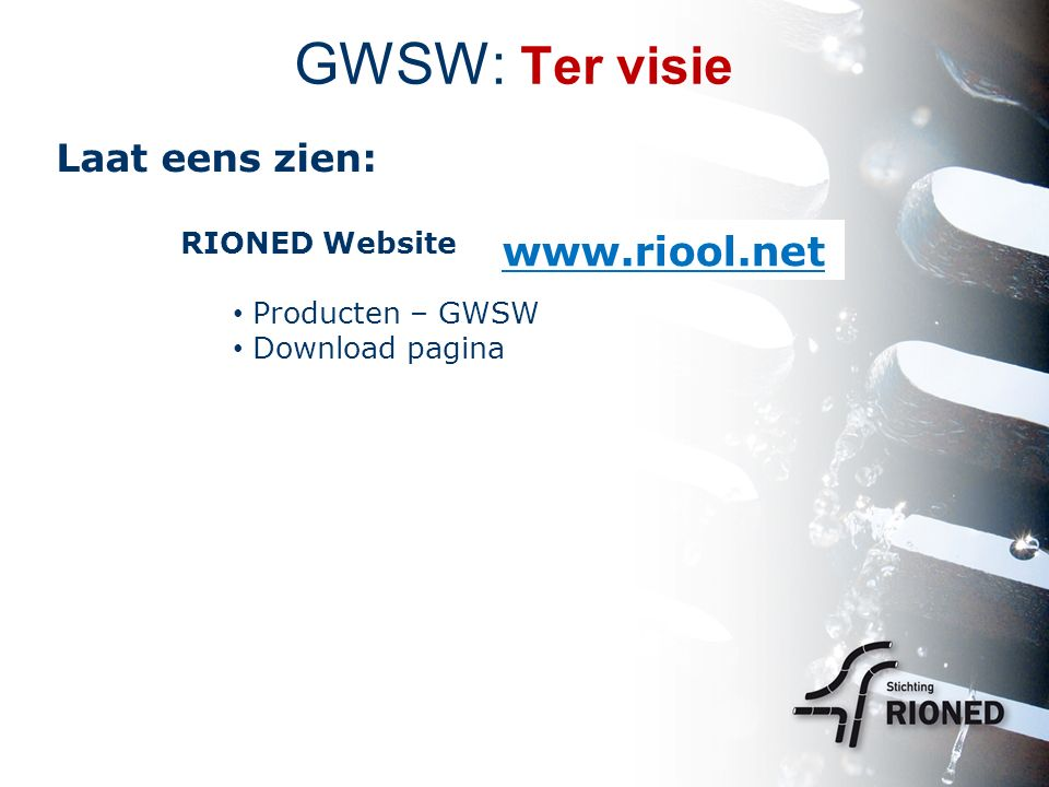 GWSW: Ter visie Laat eens zien: RIONED Website Producten – GWSW Download pagina www.riool.net