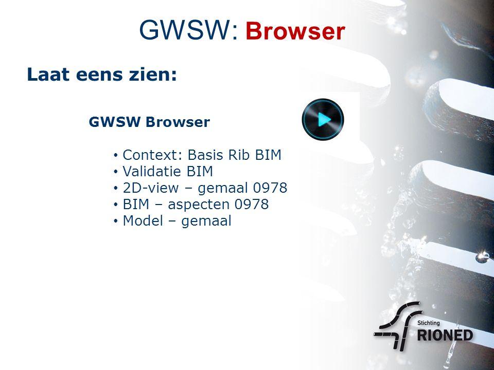 GWSW: Browser Laat eens zien: GWSW Browser Context: Basis Rib BIM Validatie BIM 2D-view – gemaal 0978 BIM – aspecten 0978 Model – gemaal