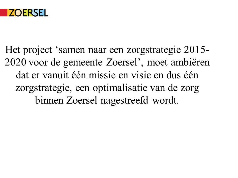 Het project 'samen naar een zorgstrategie 2015- 2020 voor de gemeente Zoersel', moet ambiëren dat er vanuit één missie en visie en dus één zorgstrategie, een optimalisatie van de zorg binnen Zoersel nagestreefd wordt.