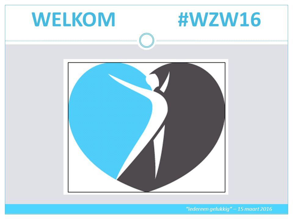 WELKOM#WZW16 Iedereen gelukkig – 15 maart 2016