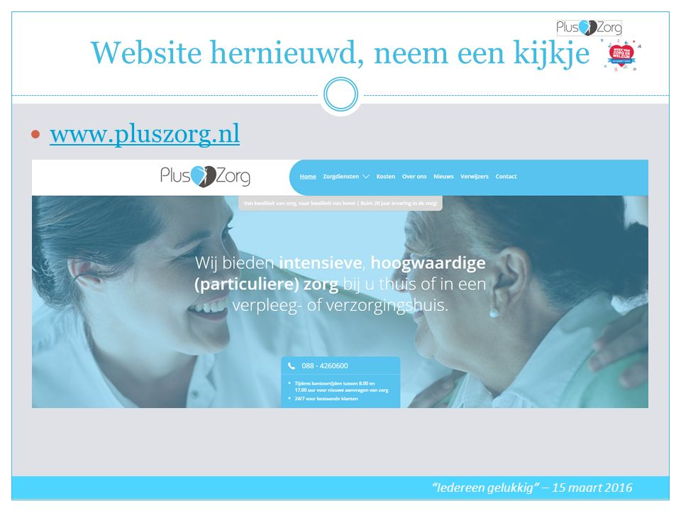 Website hernieuwd, neem een kijkje Iedereen gelukkig – 15 maart 2016 www.pluszorg.nl