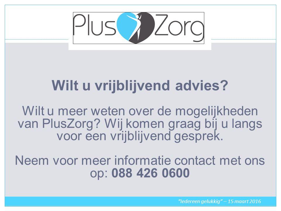 Wilt u vrijblijvend advies. Wilt u meer weten over de mogelijkheden van PlusZorg.