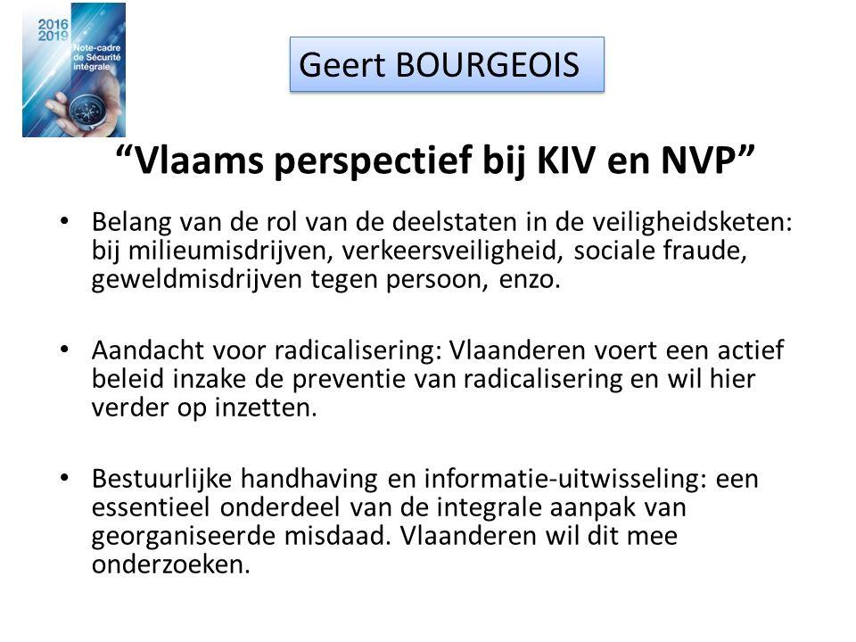 Vlaams perspectief bij KIV en NVP Belang van de rol van de deelstaten in de veiligheidsketen: bij milieumisdrijven, verkeersveiligheid, sociale fraude, geweldmisdrijven tegen persoon, enzo.