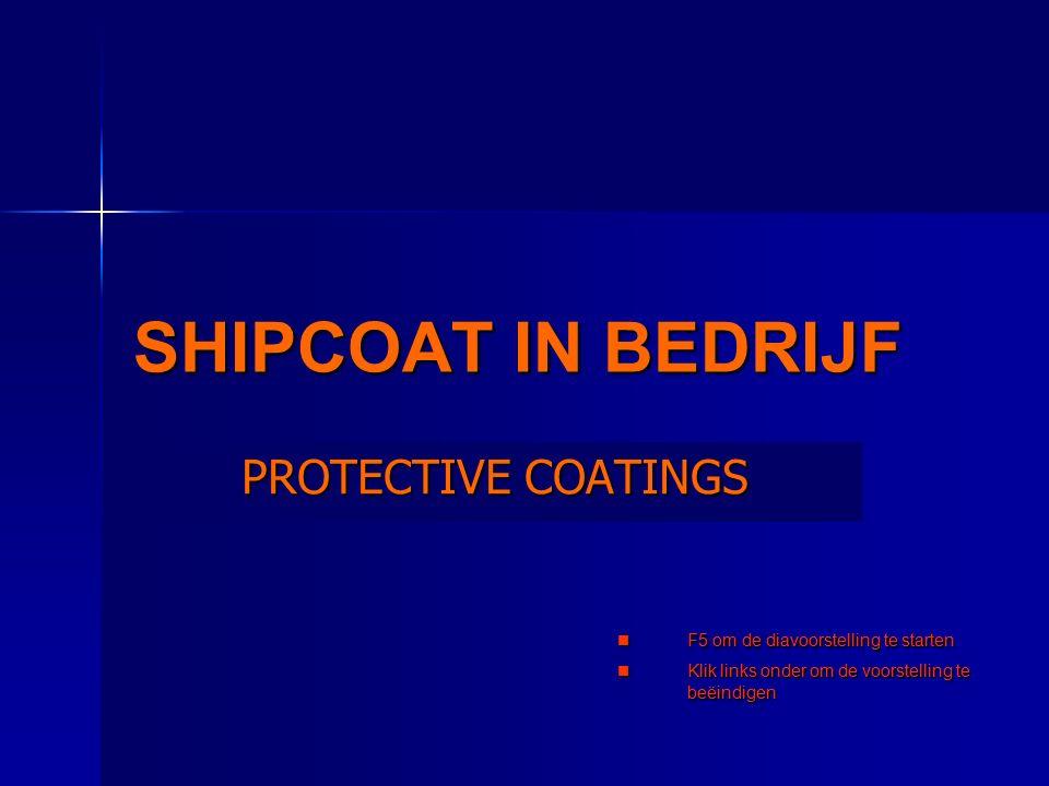 SHIPCOAT IN BEDRIJF PROTECTIVE COATINGS F5 om de diavoorstelling te starten F5 om de diavoorstelling te starten Klik links onder om de voorstelling te beëindigen Klik links onder om de voorstelling te beëindigen