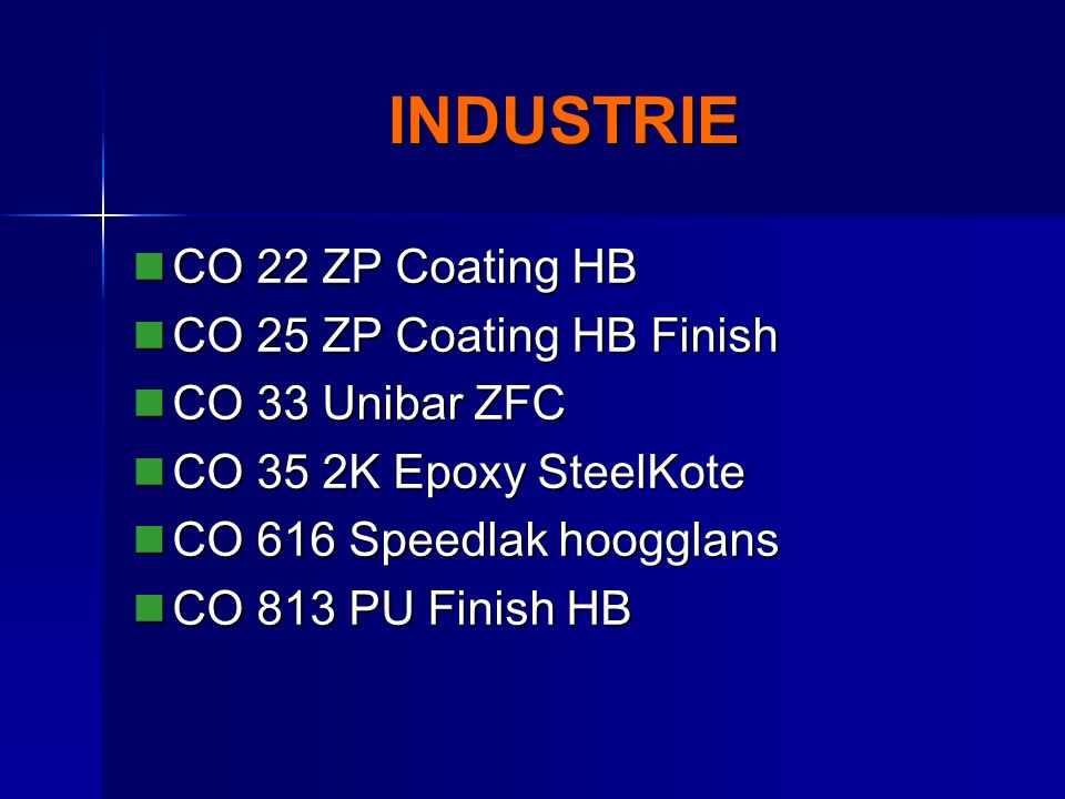 INDUSTRIE CO 22 ZP Coating HB CO 22 ZP Coating HB CO 25 ZP Coating HB Finish CO 25 ZP Coating HB Finish CO 33 Unibar ZFC CO 33 Unibar ZFC CO 35 2K Epoxy SteelKote CO 35 2K Epoxy SteelKote CO 616 Speedlak hoogglans CO 616 Speedlak hoogglans CO 813 PU Finish HB CO 813 PU Finish HB