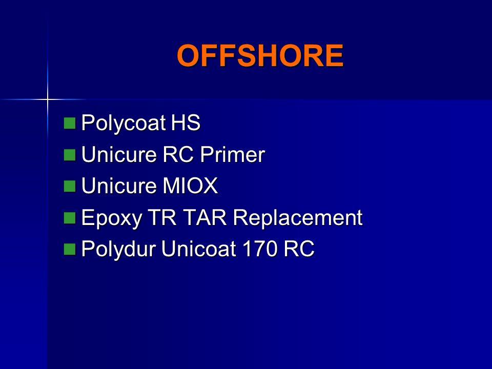 OFFSHORE Polycoat HS Polycoat HS Unicure RC Primer Unicure RC Primer Unicure MIOX Unicure MIOX Epoxy TR TAR Replacement Epoxy TR TAR Replacement Polydur Unicoat 170 RC Polydur Unicoat 170 RC