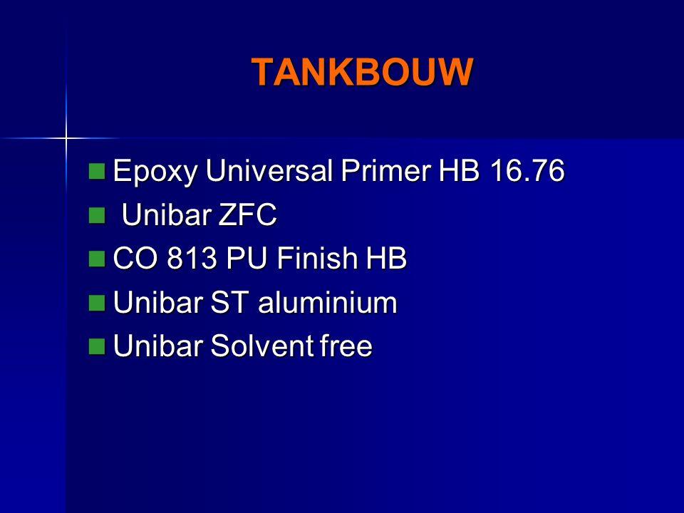TANKBOUW Epoxy Universal Primer HB 16.76 Epoxy Universal Primer HB 16.76 Unibar ZFC Unibar ZFC CO 813 PU Finish HB CO 813 PU Finish HB Unibar ST aluminium Unibar ST aluminium Unibar Solvent free Unibar Solvent free