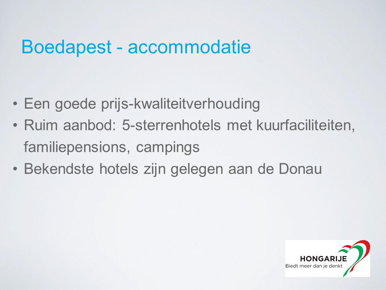 Boedapest - accommodatie Een goede prijs-kwaliteitverhouding Ruim aanbod: 5-sterrenhotels met kuurfaciliteiten, familiepensions, campings Bekendste hotels zijn gelegen aan de Donau
