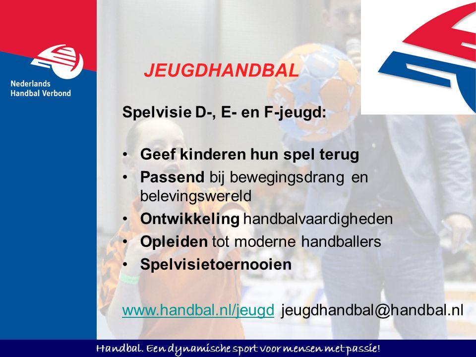 Handbal. Een dynamische sport voor mensen met passie! Spelvisie D-, E- en F-jeugd: Geef kinderen hun spel terug Passend bij bewegingsdrang en beleving
