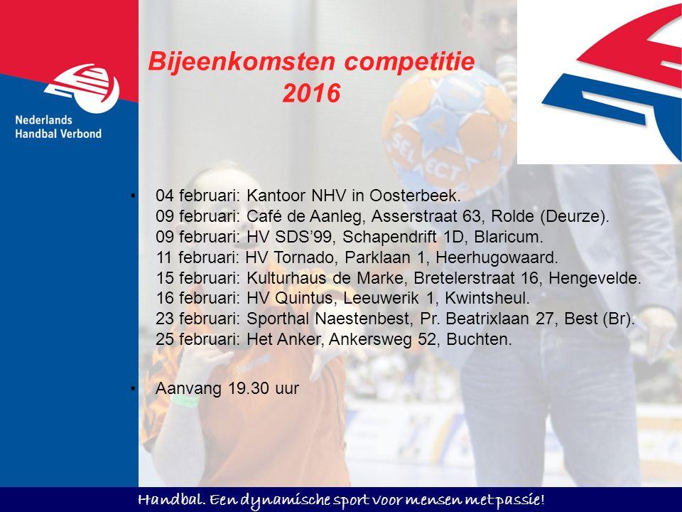 Handbal. Een dynamische sport voor mensen met passie! Bijeenkomsten competitie 2016 04 februari: Kantoor NHV in Oosterbeek. 09 februari: Café de Aanle