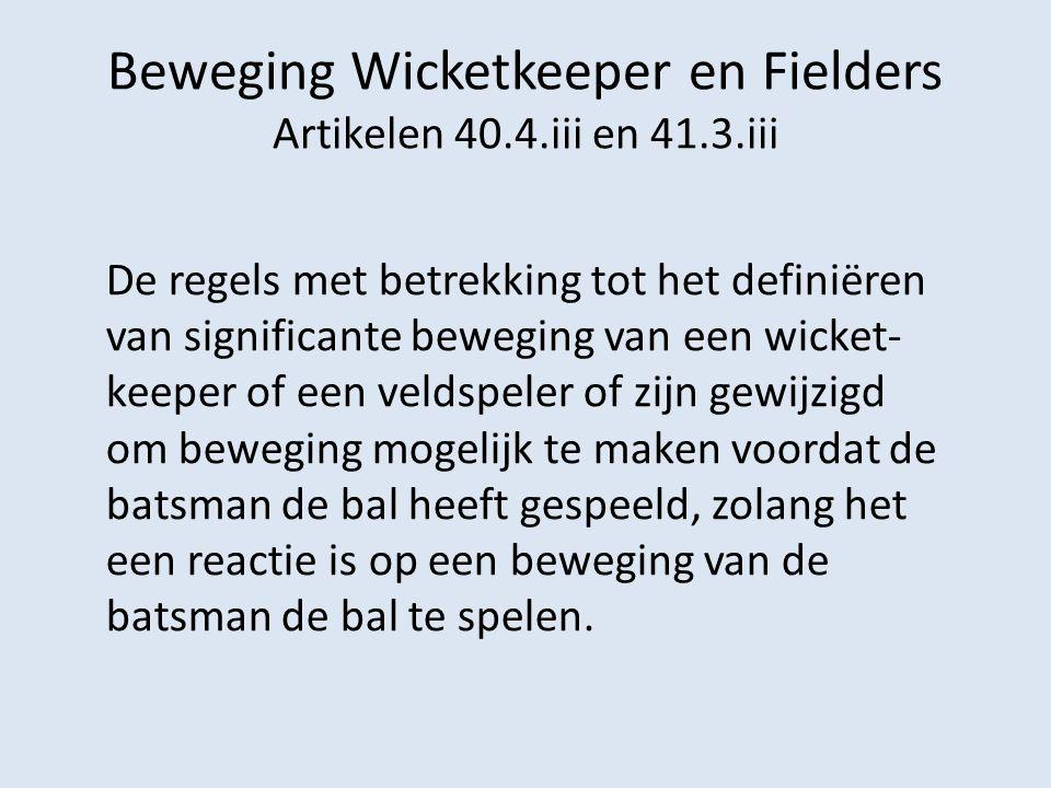 Beweging Wicketkeeper en Fielders Artikelen 40.4.iii en 41.3.iii De regels met betrekking tot het definiëren van significante beweging van een wicket-