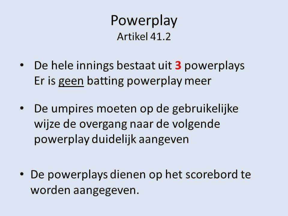 Powerplay 1 – Overs 1 - 10 (OK 1 - 8) – Geen verplichte close (catching) fielders in de inner inner cirkel.