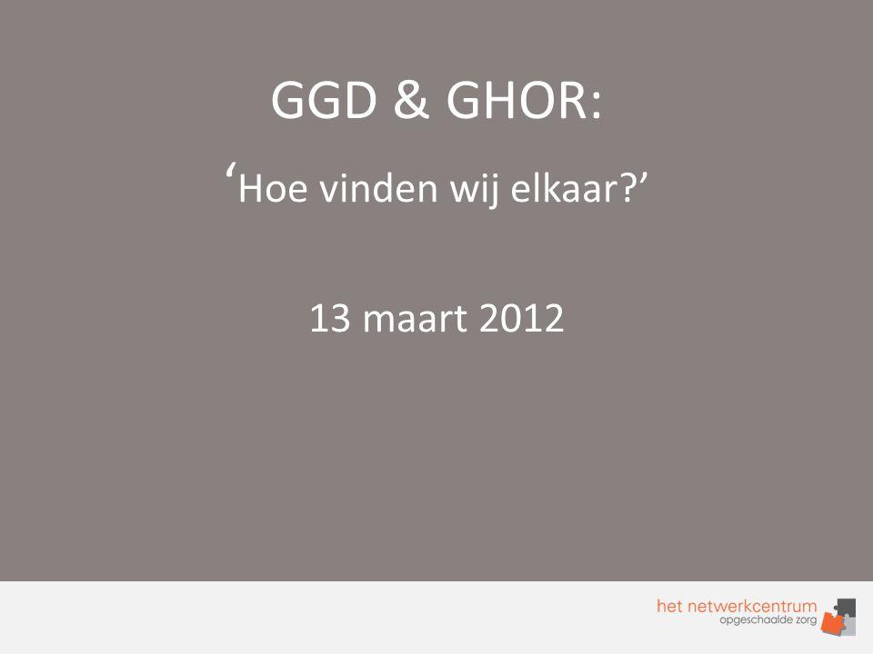 GGD & GHOR: ' Hoe vinden wij elkaar?' 13 maart 2012