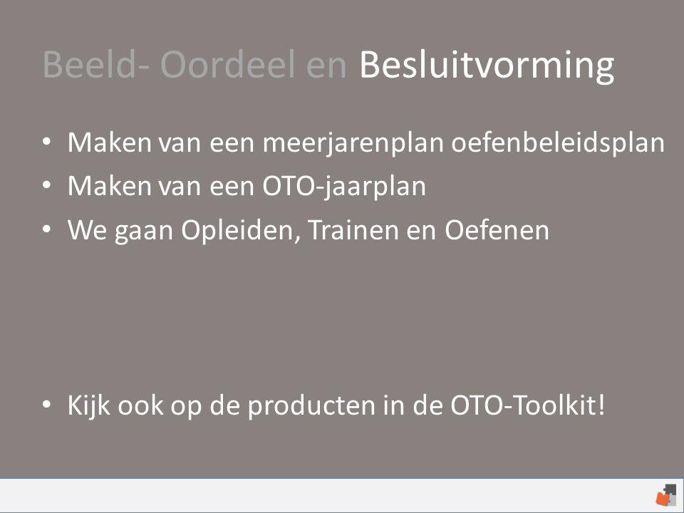 Beeld- Oordeel en Besluitvorming Maken van een meerjarenplan oefenbeleidsplan Maken van een OTO-jaarplan We gaan Opleiden, Trainen en Oefenen Kijk ook op de producten in de OTO-Toolkit!