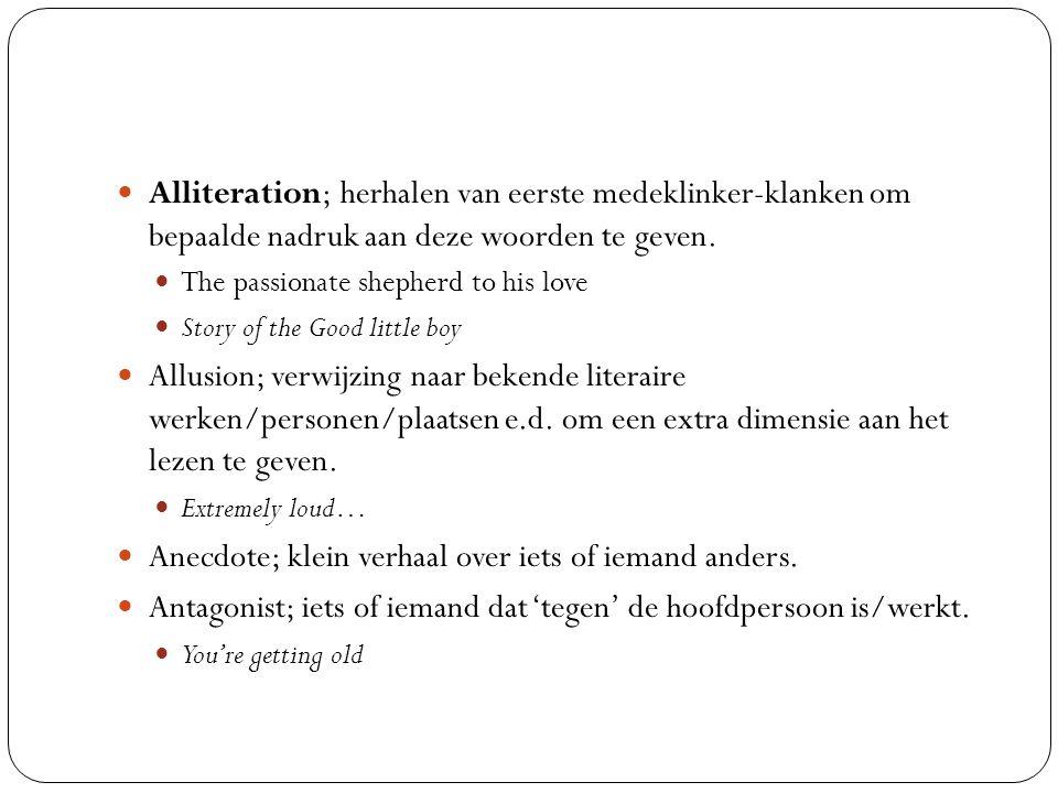Alliteration; herhalen van eerste medeklinker-klanken om bepaalde nadruk aan deze woorden te geven.