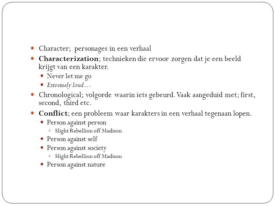 Character; personages in een verhaal Characterization; technieken die ervoor zorgen dat je een beeld krijgt van een karakter.