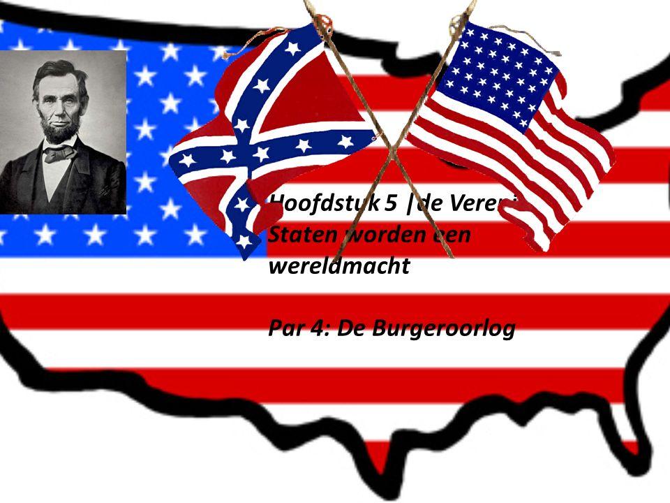 Hoofdstuk 5 |de Verenigde Staten worden een wereldmacht Par 4: De Burgeroorlog
