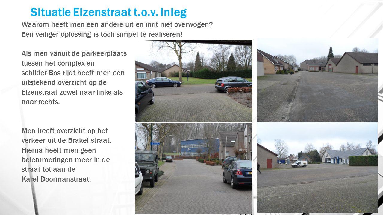 Situatie Elzenstraat t.o.v. Inleg Waarom heeft men een andere uit en inrit niet overwogen.