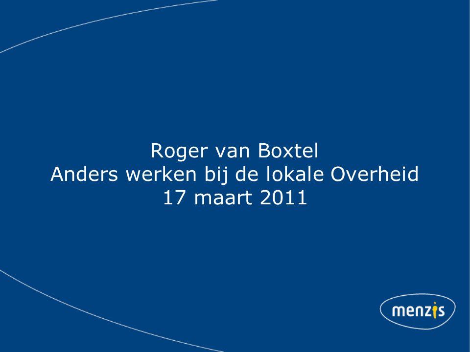 Roger van Boxtel Anders werken bij de lokale Overheid 17 maart 2011