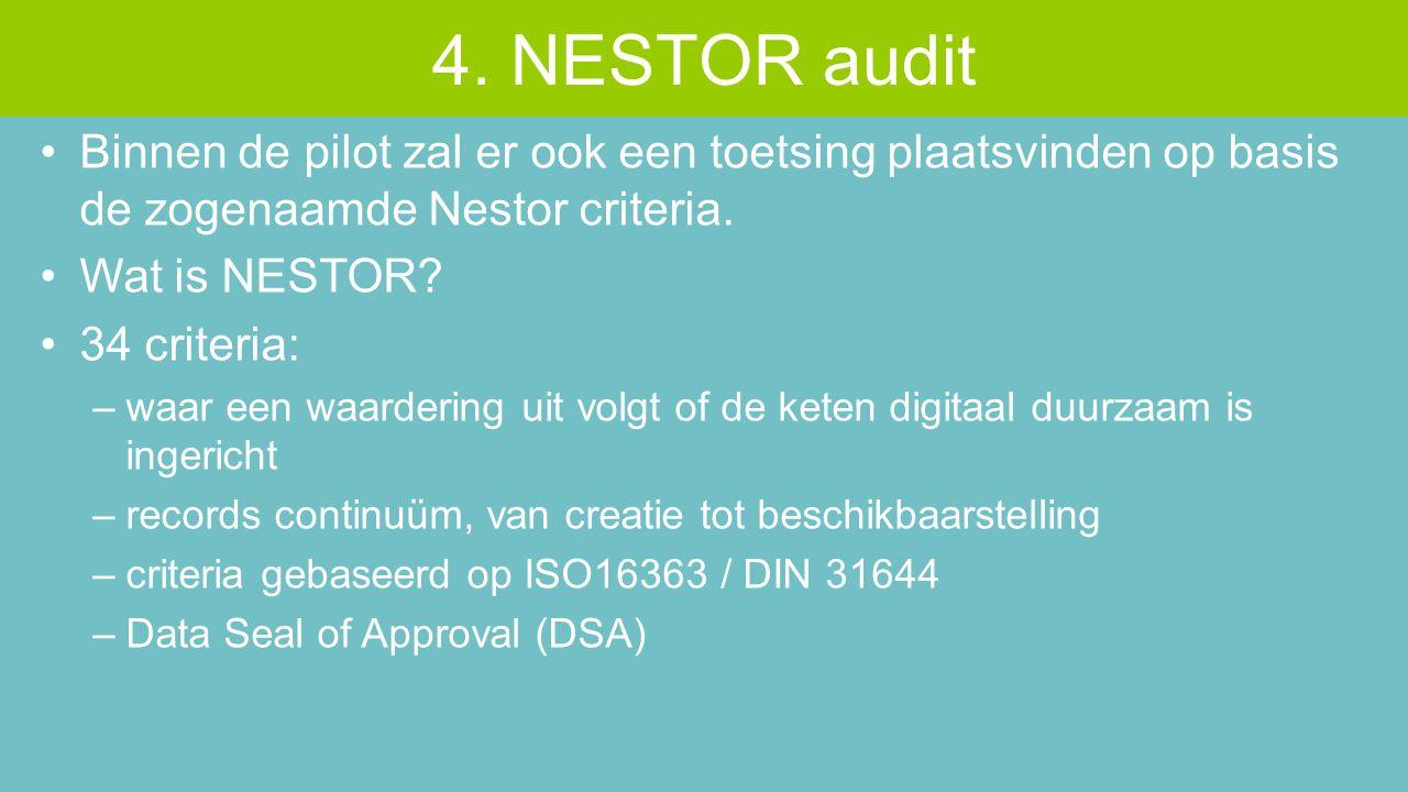 Binnen de pilot zal er ook een toetsing plaatsvinden op basis de zogenaamde Nestor criteria. Wat is NESTOR? 34 criteria: –waar een waardering uit volg