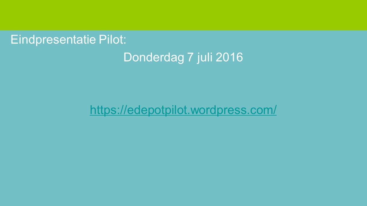Eindpresentatie Pilot: Donderdag 7 juli 2016 https://edepotpilot.wordpress.com/
