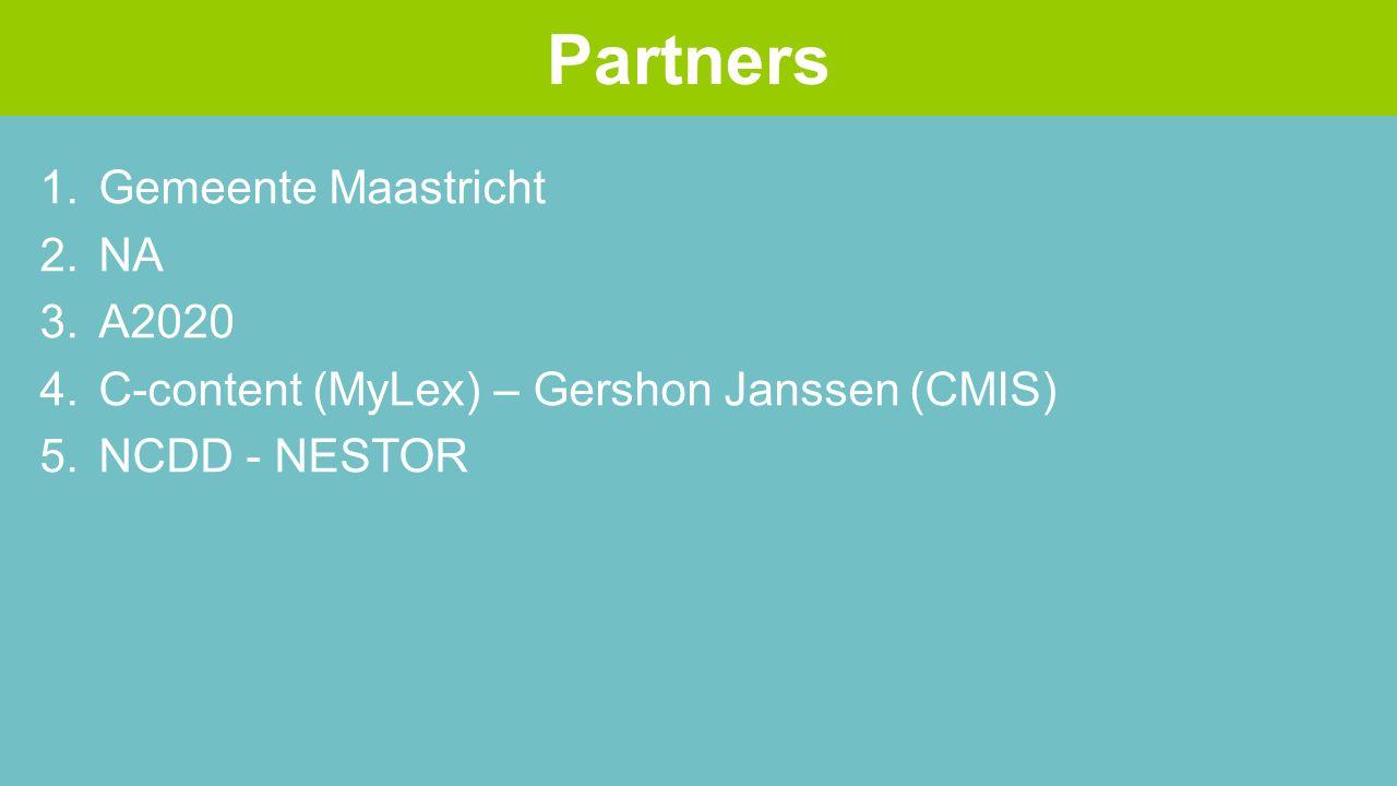 1.Gemeente Maastricht 2.NA 3.A2020 4.C-content (MyLex) – Gershon Janssen (CMIS) 5.NCDD - NESTOR Partners