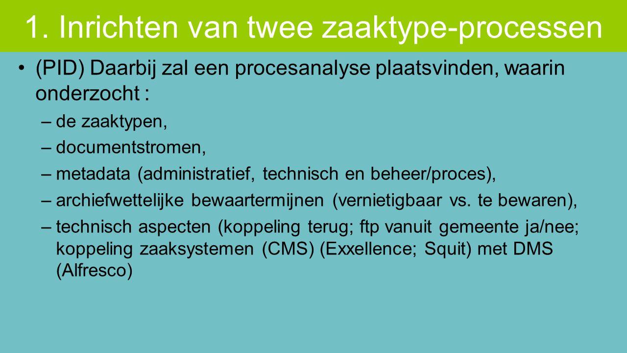 (PID) Daarbij zal een procesanalyse plaatsvinden, waarin onderzocht : –de zaaktypen, –documentstromen, –metadata (administratief, technisch en beheer/proces), –archiefwettelijke bewaartermijnen (vernietigbaar vs.