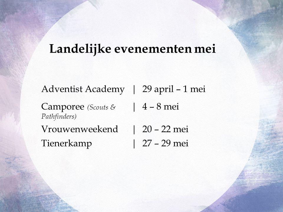 Adventist Academy|29 april – 1 mei Camporee (Scouts & Pathfinders) |4 – 8 mei Vrouwenweekend|20 – 22 mei Tienerkamp|27 – 29 mei Landelijke evenementen mei