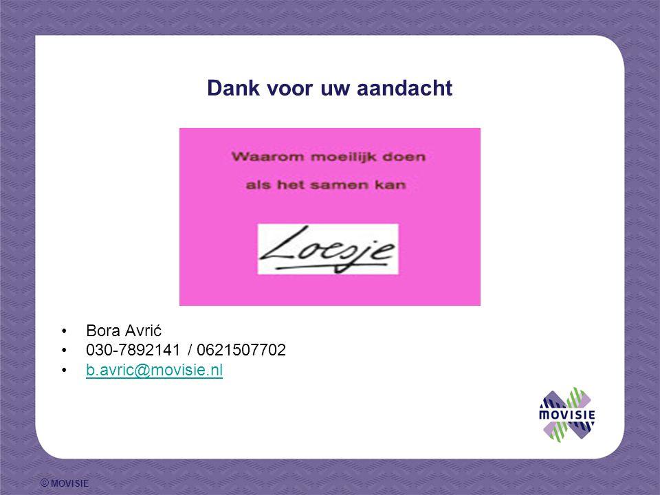 © MOVISIE Bora Avrić 030-7892141 / 0621507702 b.avric@movisie.nl Dank voor uw aandacht