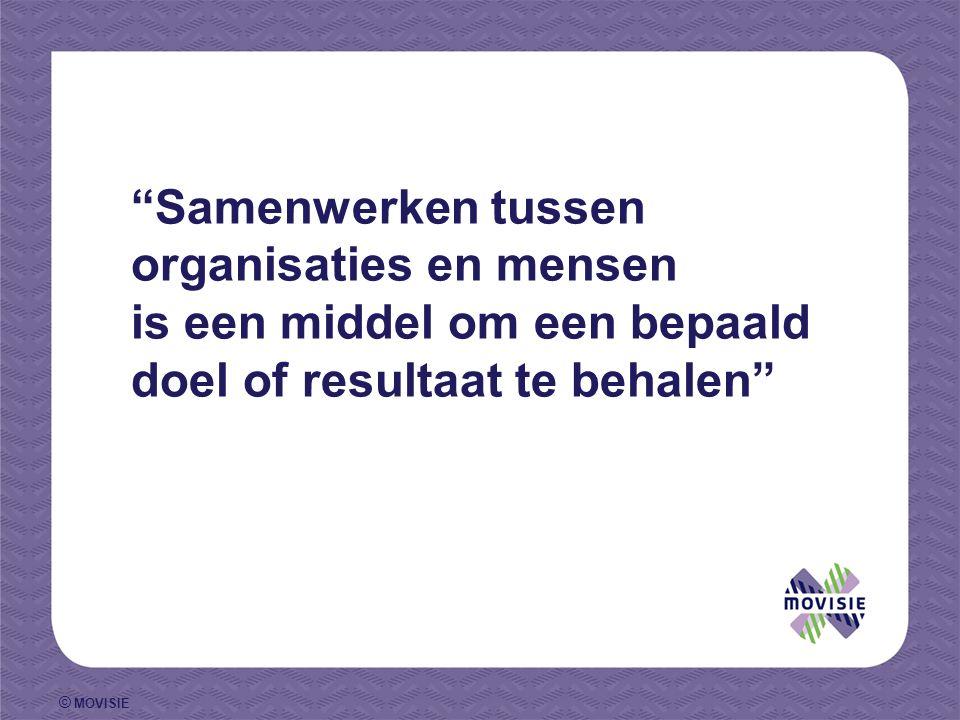 © MOVISIE Samenwerken tussen organisaties en mensen is een middel om een bepaald doel of resultaat te behalen