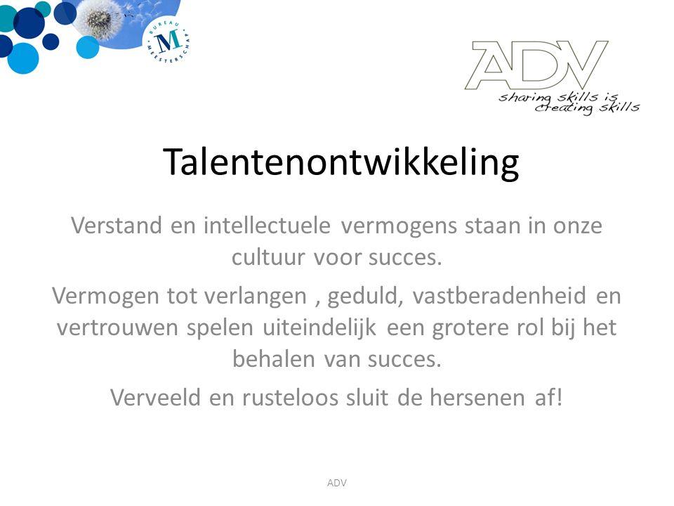 Talentenontwikkeling Verstand en intellectuele vermogens staan in onze cultuur voor succes.